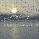 My Story: That Day I Became a Victim
