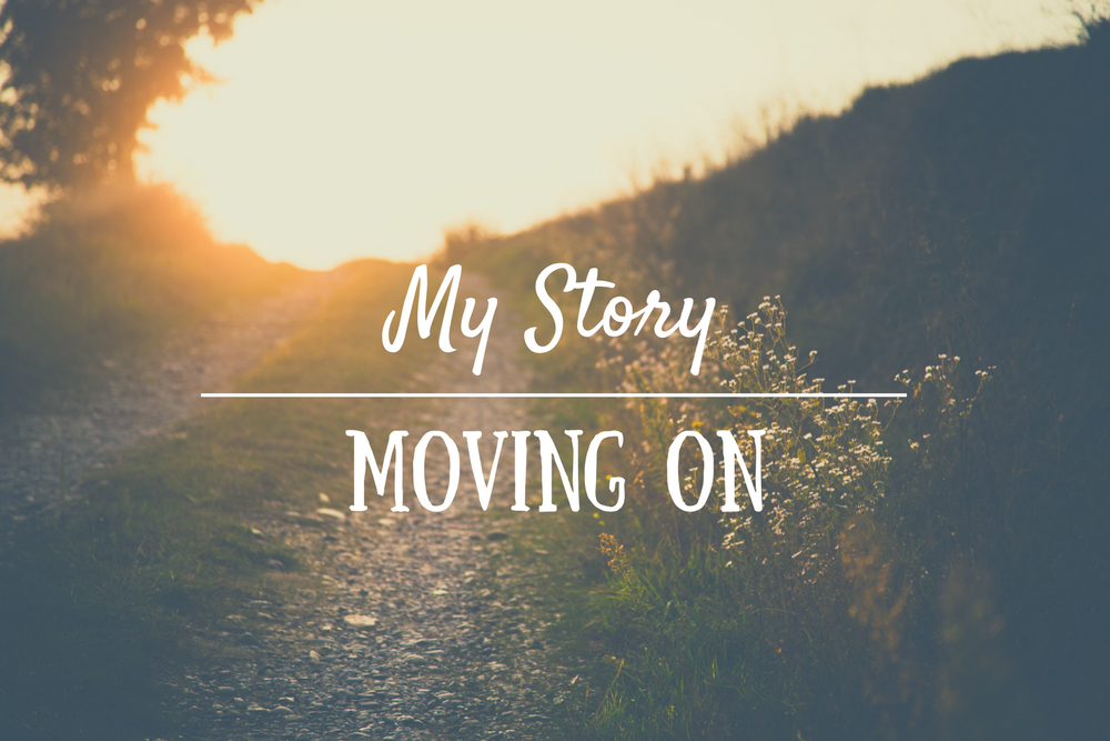 My Story part 3 Moving On