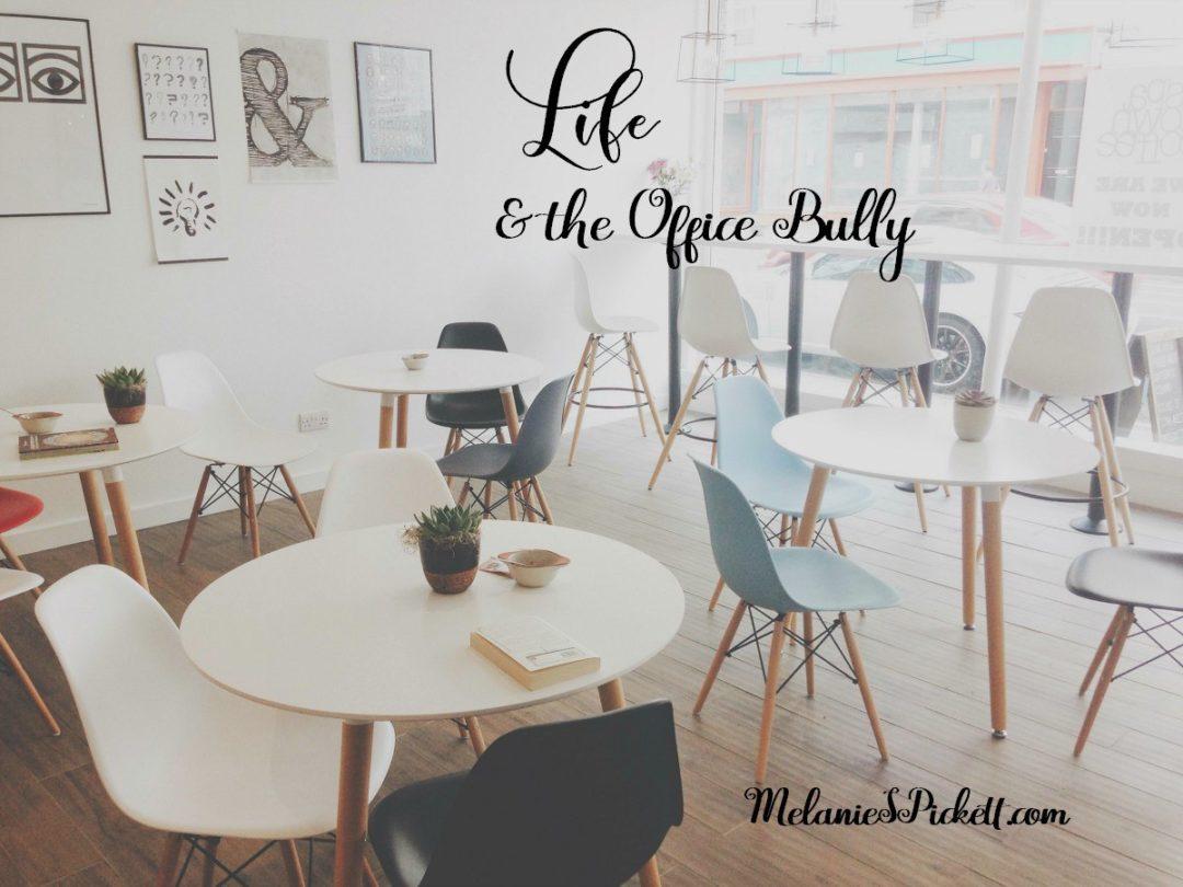 Life and the Office Bully, Melanie S. Pickett life and the office bully