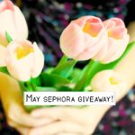 Happy May Sephora Giveaway!