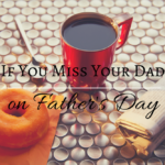 If You Miss Your Dad on Father's Day