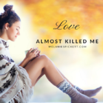 Love Almost Killed Me