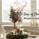 25 Days of Christmas | Why You are Amazing